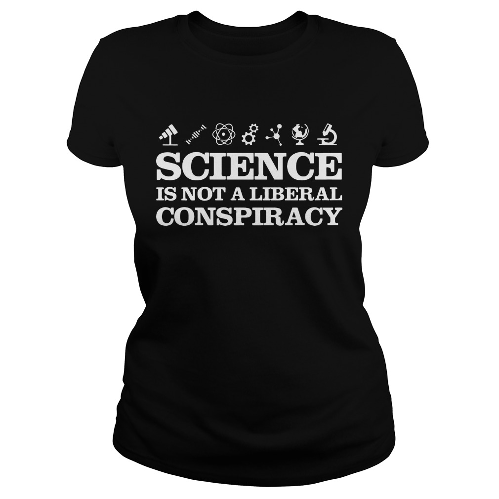 Science Is not a liberal conspiracy ladies teeScience Is not a liberal conspiracy ladies tee
