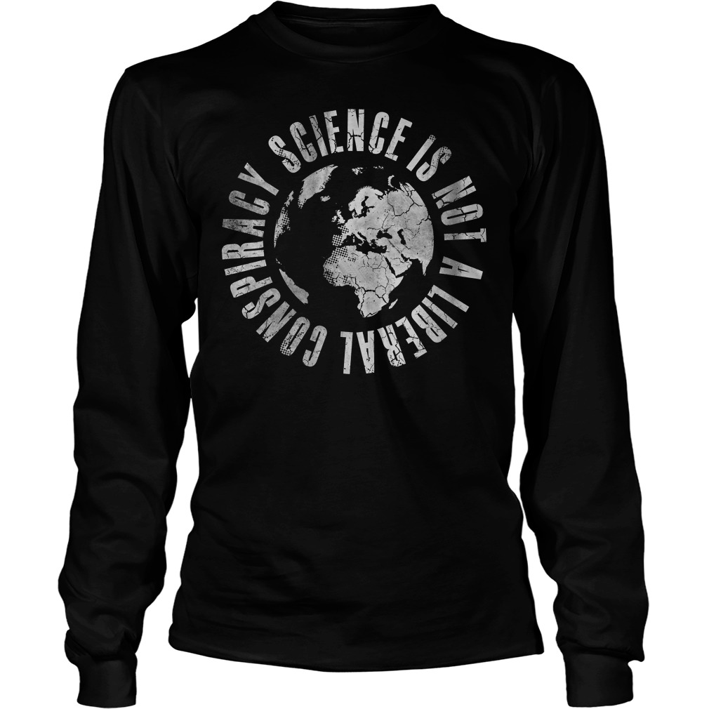 Science Is Not A Liberal Conspiracy Funny unisex longsleeve tee