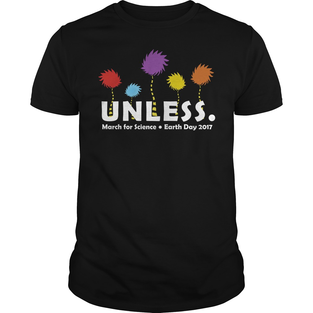 Unless March for science Earth Day 2017 Shirt And Hoodie