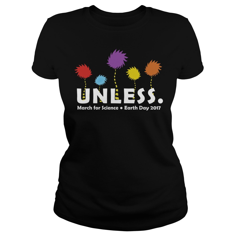 Unless March for science Earth Day 2017 ladies tee