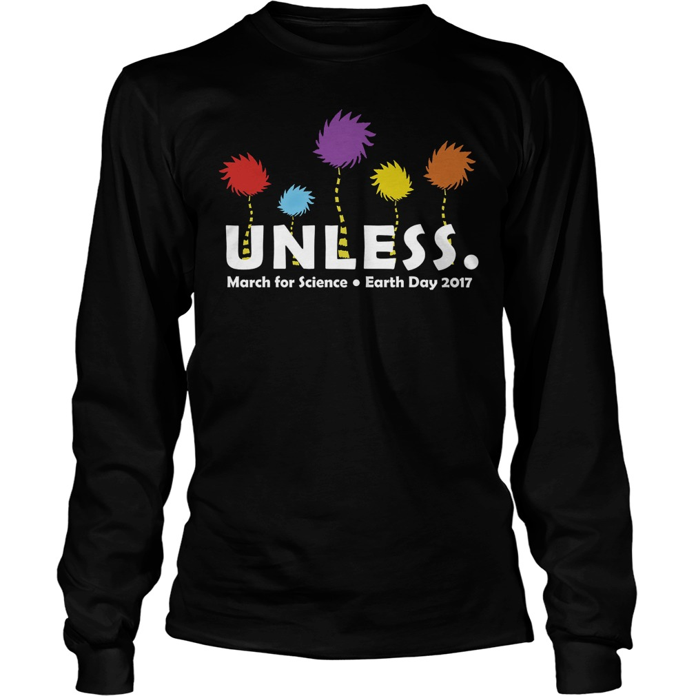 Unless March for science Earth Day 2017 unisex longsleeve tee