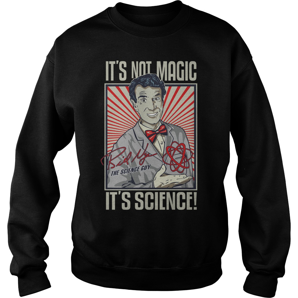 It's not magic it's science Bill Nye Sweatshirt