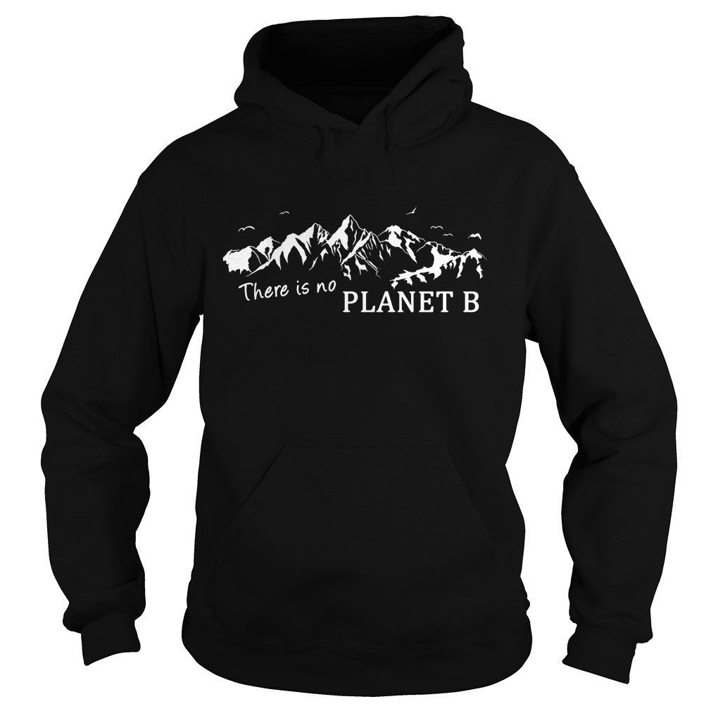 New There is no planet B t hoodie 2017