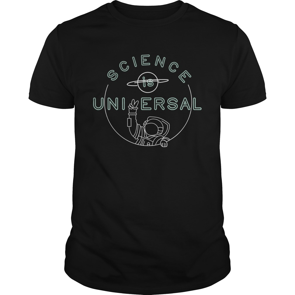 Science is universal shirt (Bill Nye 2017)