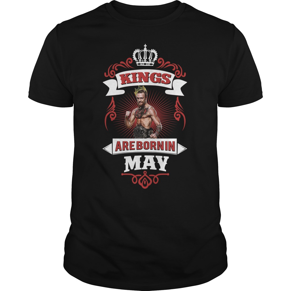Kings are born in May Conor Mcgregor shirt
