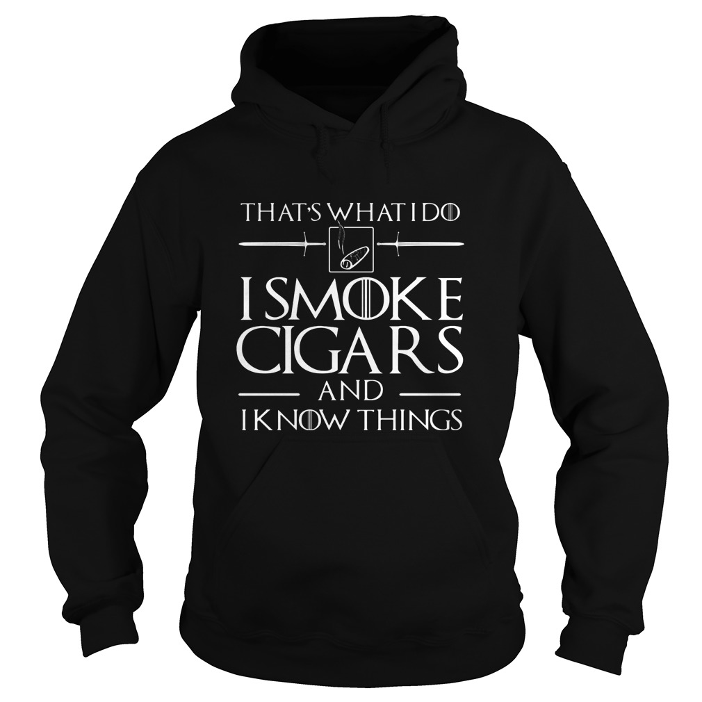 That's what do I smoke cigars and I know things t shirt