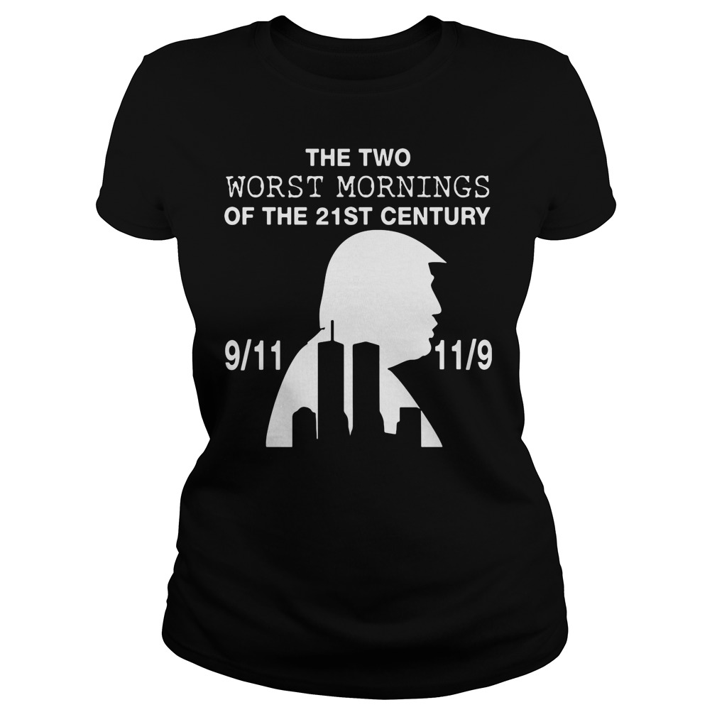 9/11 and 11/9 ,The two worst mornings Ladies t-shirt