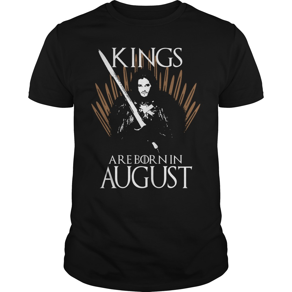 Kings are born in August game of thrones shirt