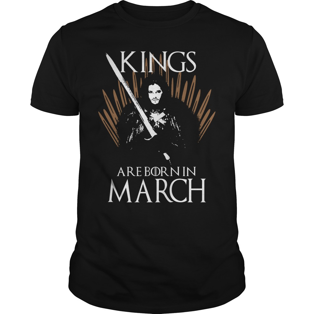 Kings are born in March game of thrones shirt