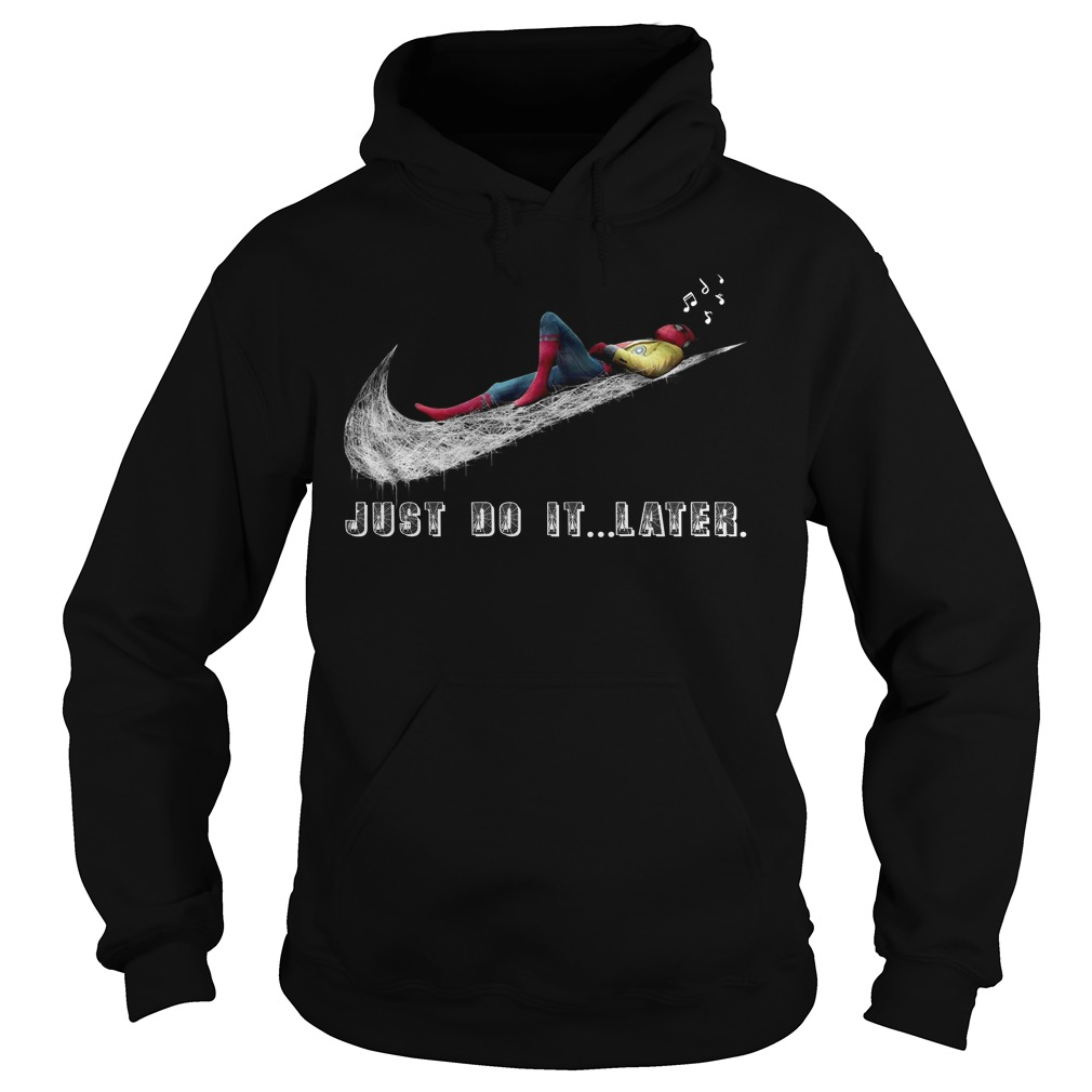 Just do it later Spiderman homecoming Hoodie