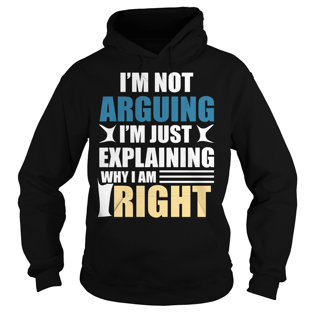 I am not arguing I'm just explaining why I am right Hoodie
