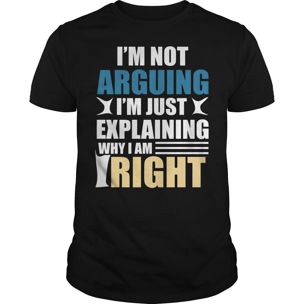 I am not arguing I'm just explaining why I am right shirt