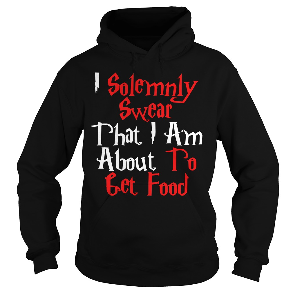 I solemnly swear that I am about to get food Hoodie