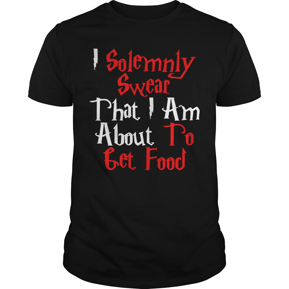 I solemnly swear that I am about to get food shirt