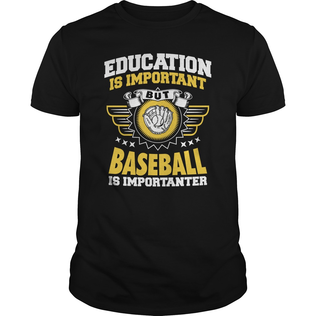 Education Is Important Baseball Is Importanter Shirt