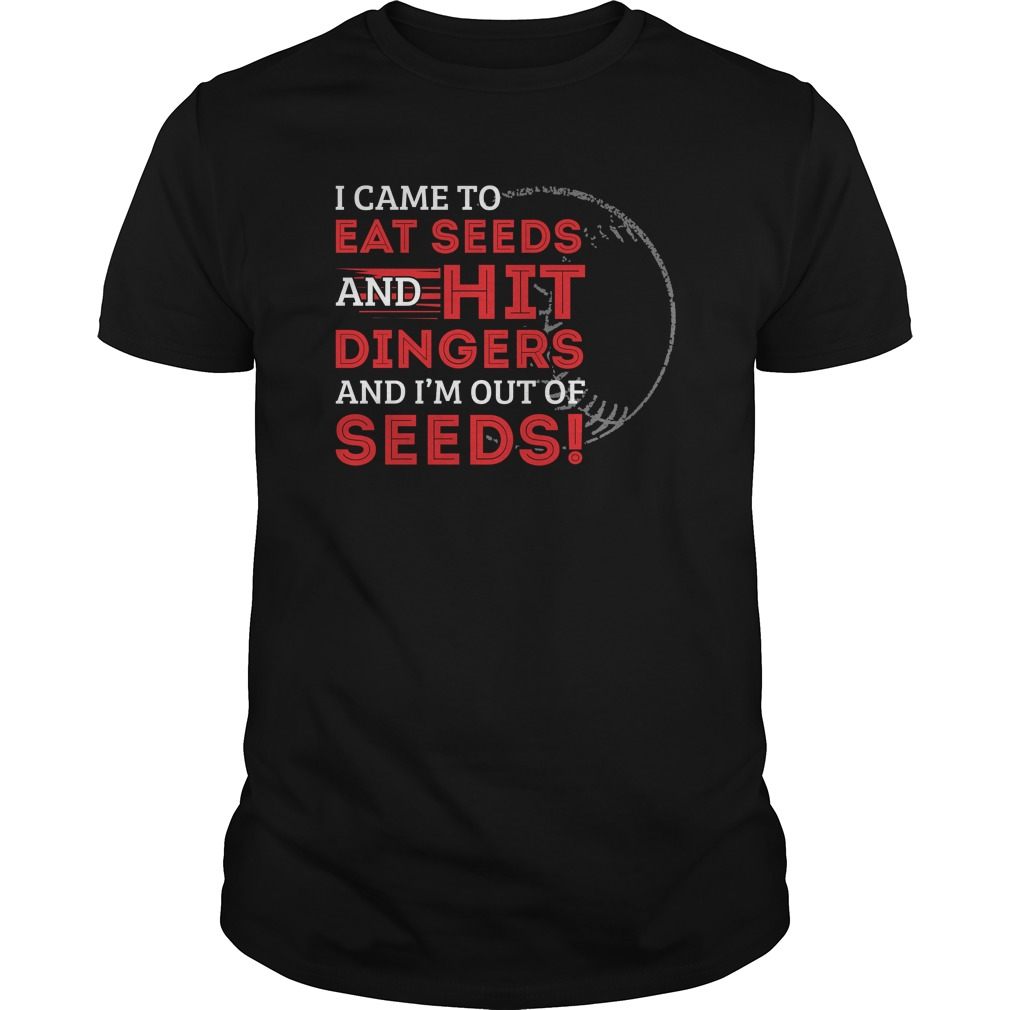 I Came To Eat Seeds And Hit Dingers And I'm Out Of Seeds Shirt