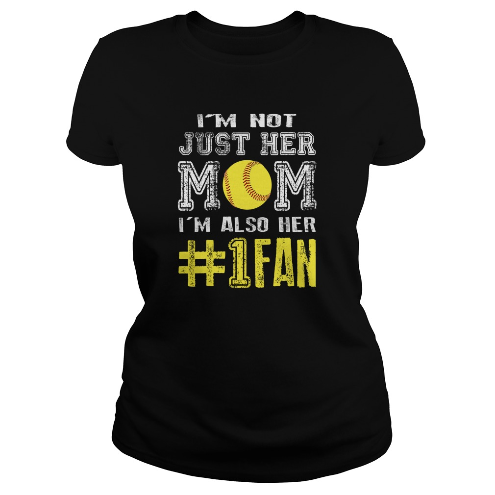 I'm Not Just Her Mom I'm Also Her #1Fan T-Shirt