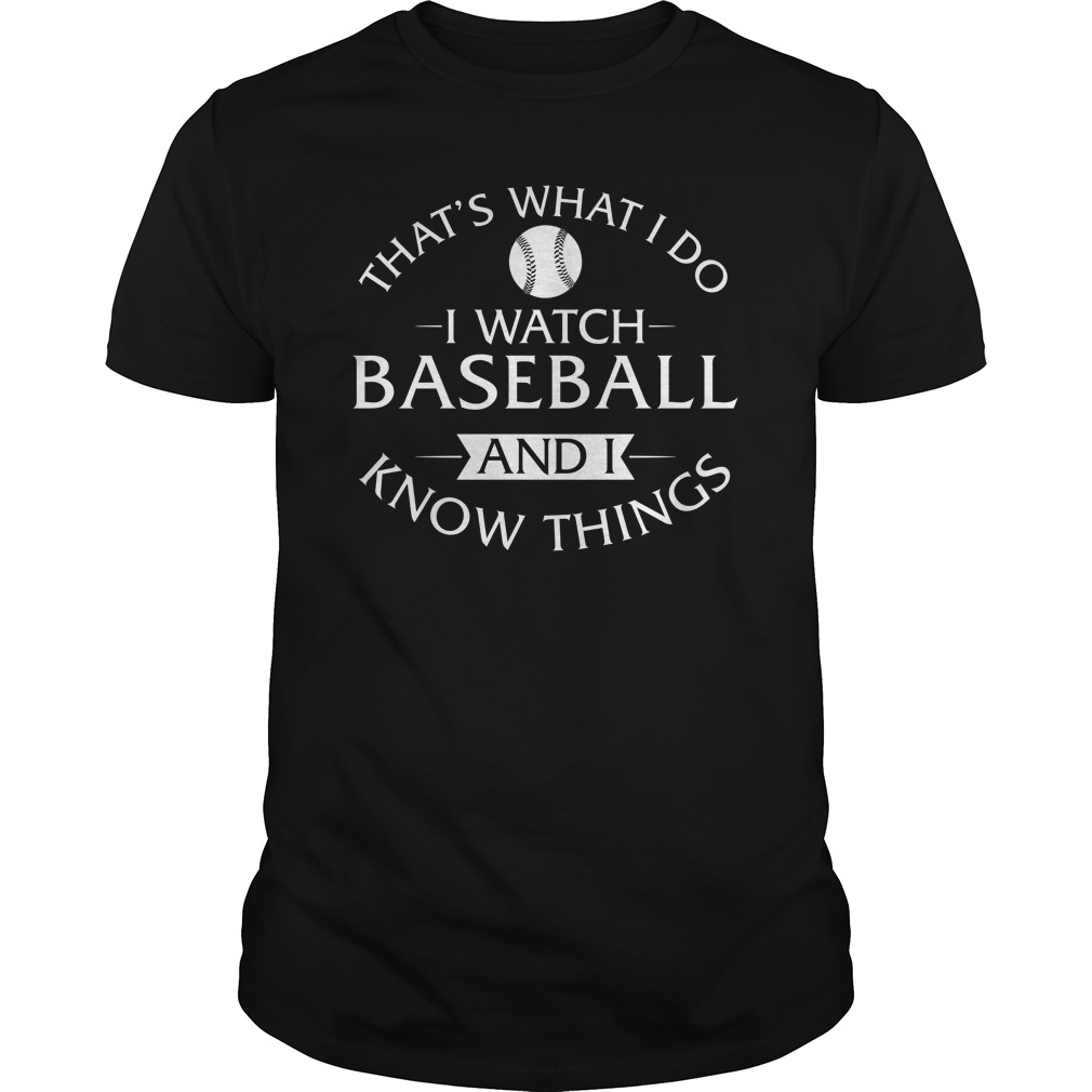 Thats What I Do I Watch Baseball And I Know Things TShirt