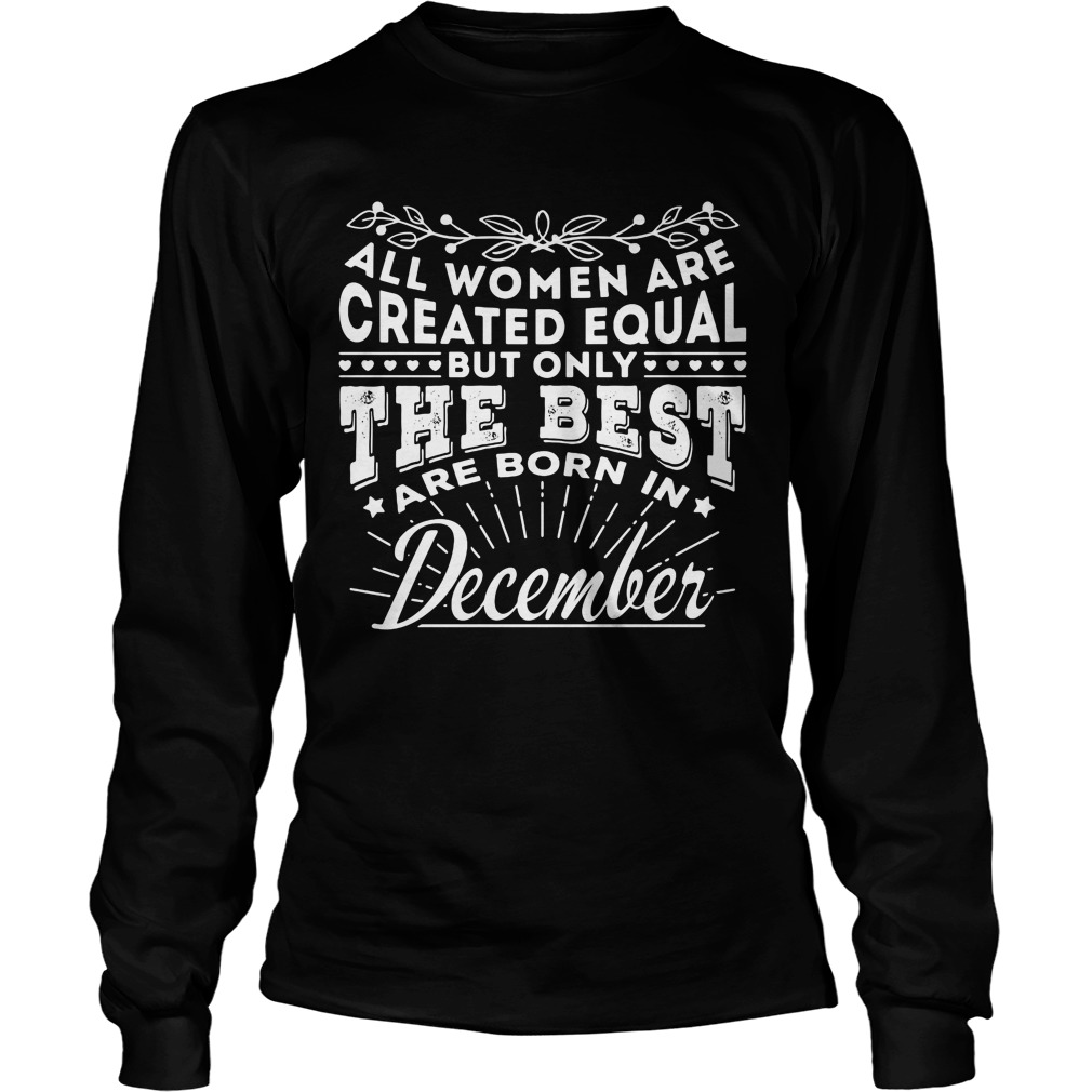 All Women are Created Equal but only the best are born in December Longsleeve