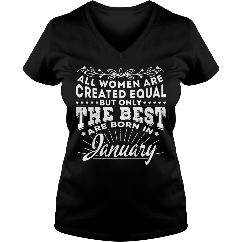 All women are created equal but only the best are born in January V-neck t-shirt