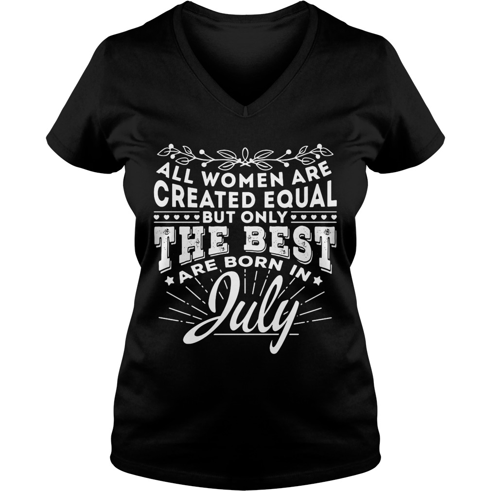 All Women are Created Equal but only the best are born in July V-neck t-shirt