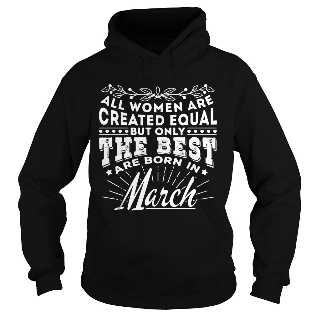 All Women are Created Equal but only the best are born in March Hoodie