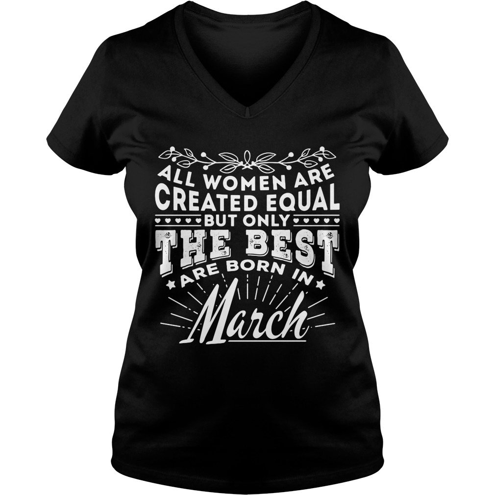 All Women are Created Equal but only the best are born in March V-neck t-shirt