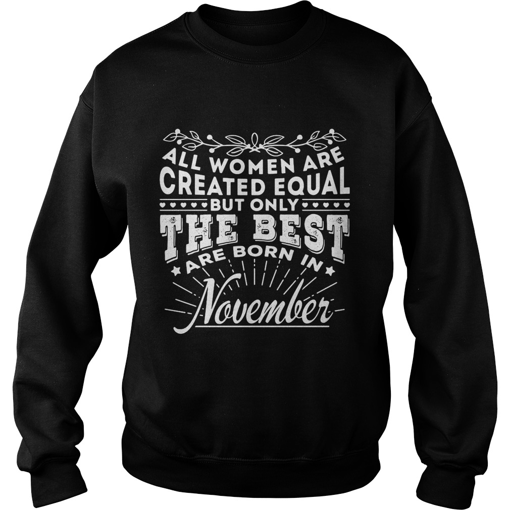 All Women are Created Equal but only the best are born in November Sweater