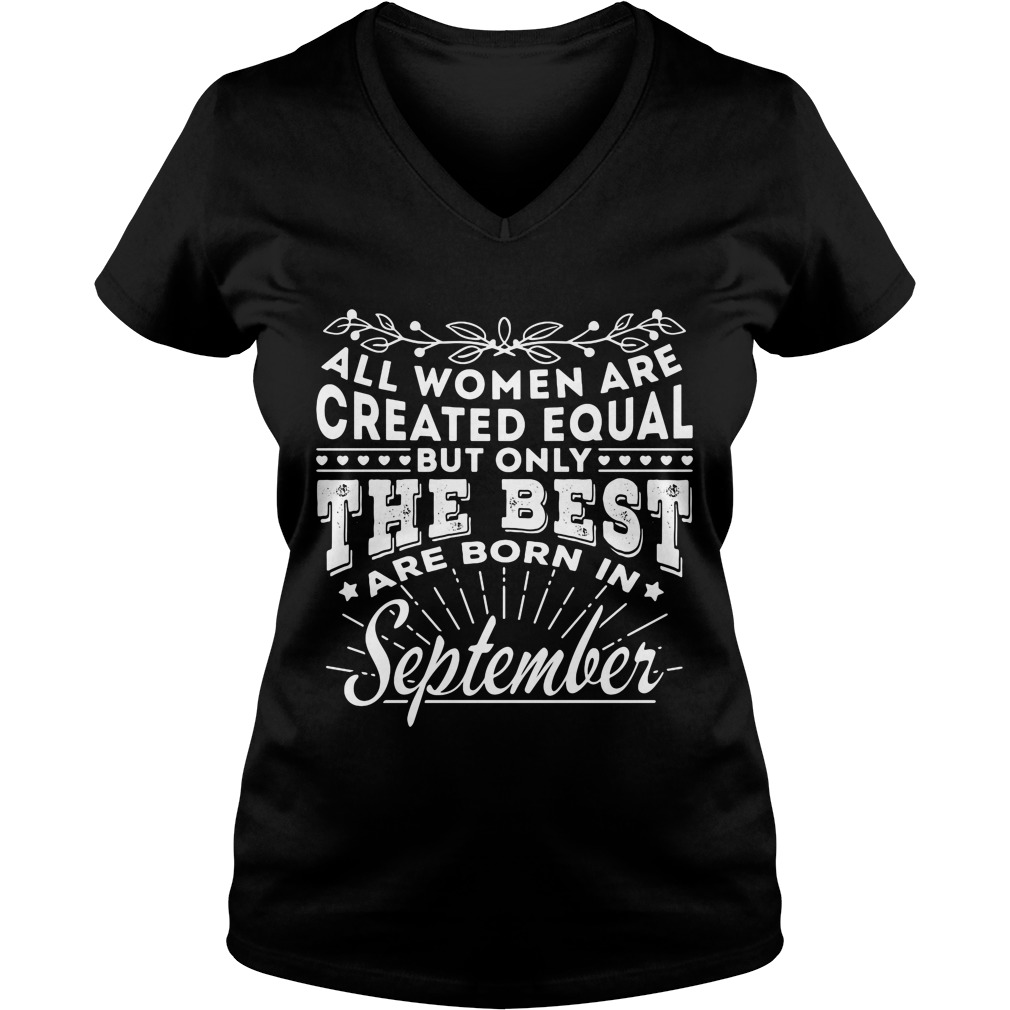 All Women are Created Equal but only the best are born in September V-neck t-shirt