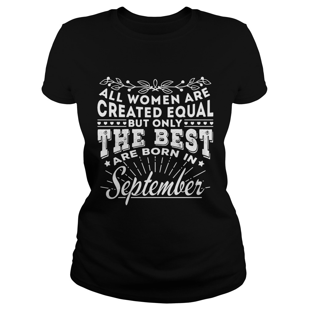 All Women are Created Equal but only the best are born in September shirt