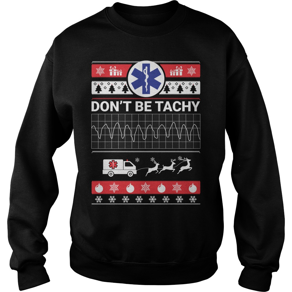 Don't be tachy ugly christmas T-shirt, hoodie and sweater