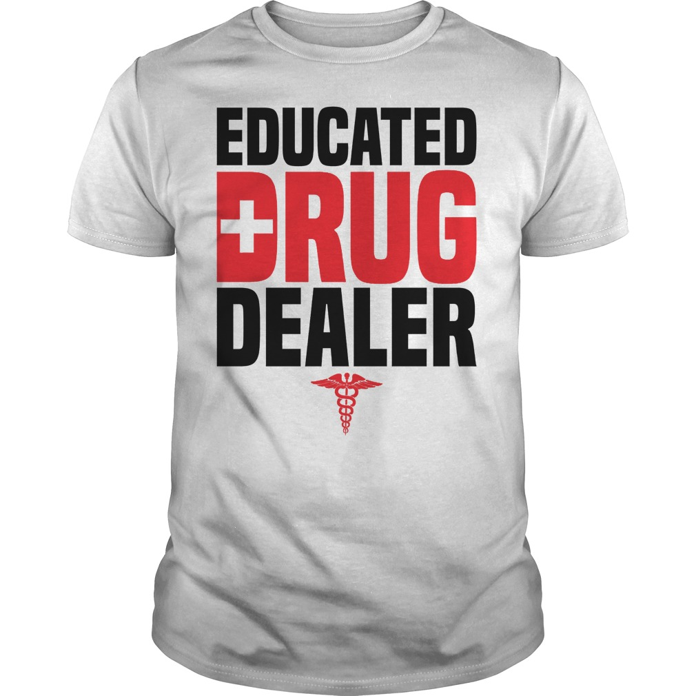 e7a3f9a5f Educated drug dealer shirt, hoodie, sweater, tank top and v-neck t-shirt