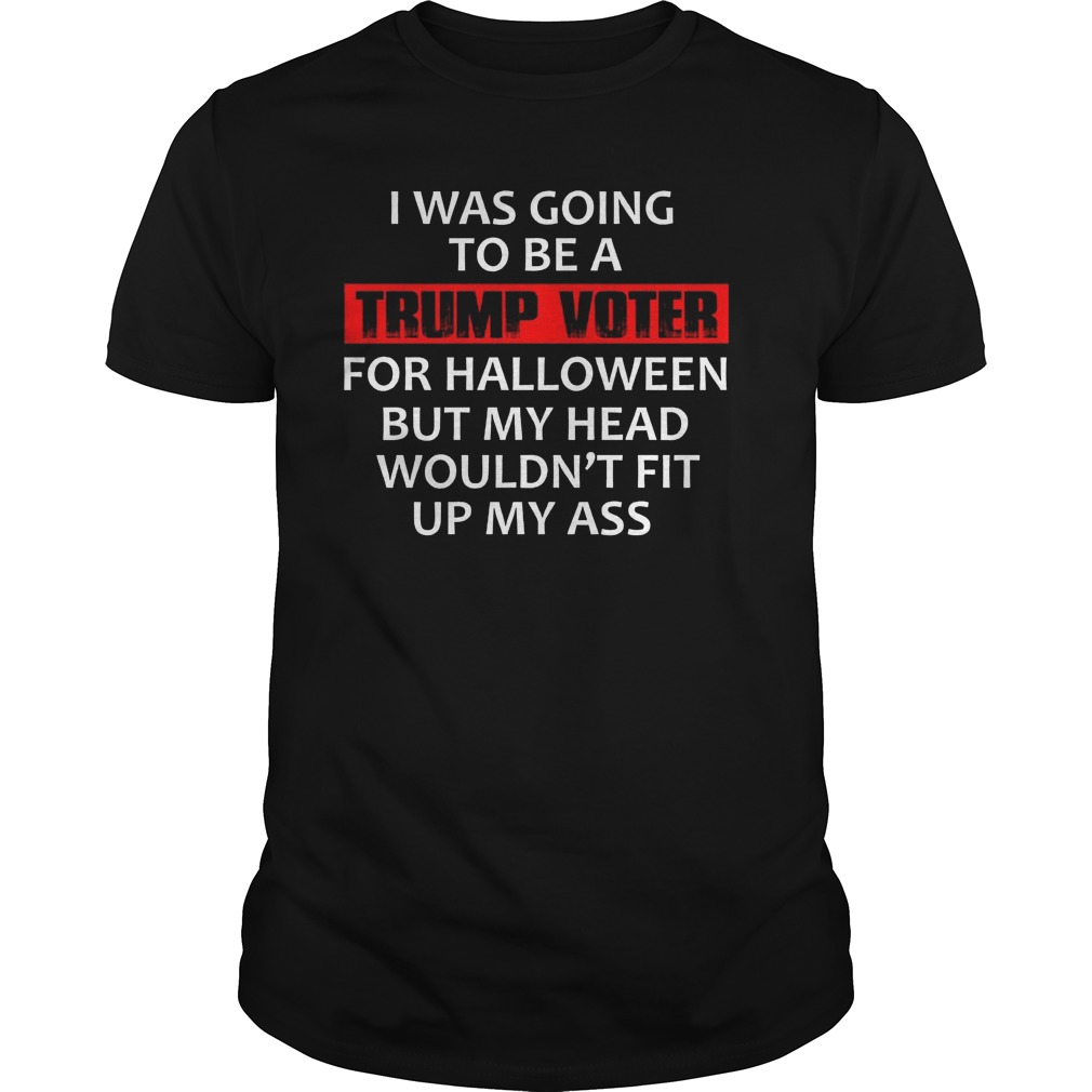 I was going to be a Trump voter for halloween shirt