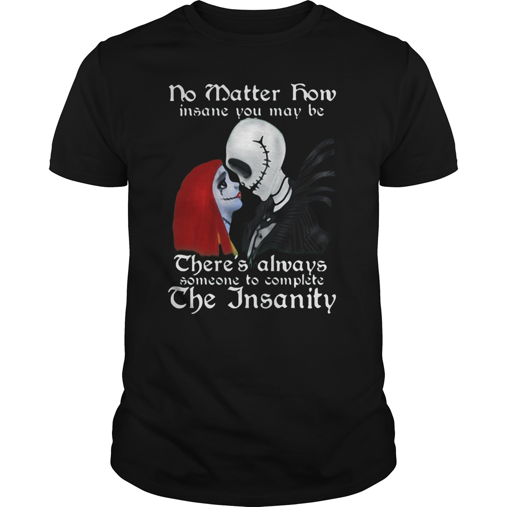 No matter how insane you may be theres always someone to complete the insanity jack sally shirt