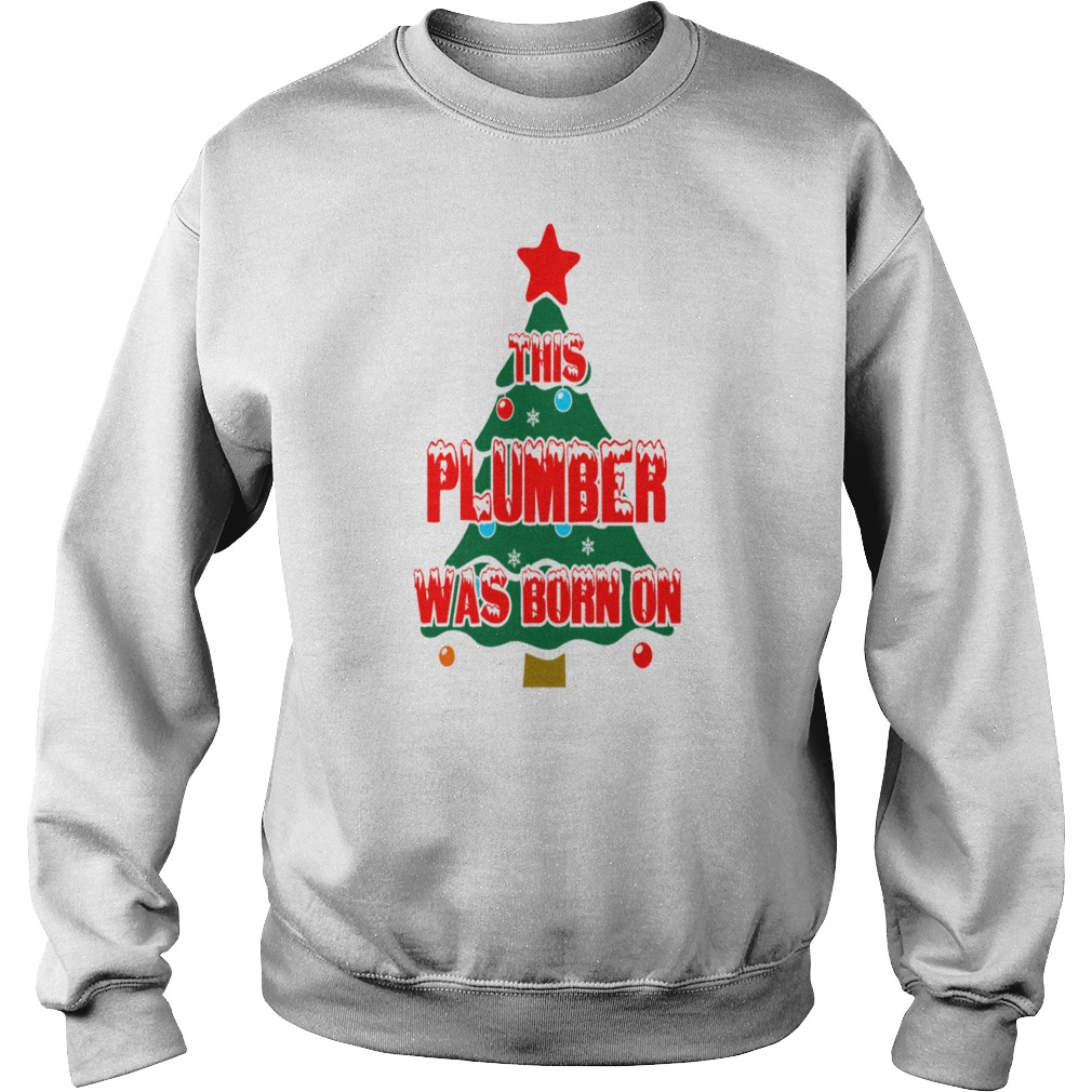 This Plumber Born On Christmas Day Ugly sweater