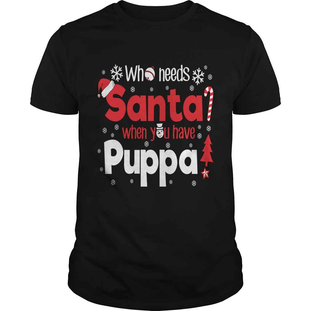 Puppa Who Need Santa Christmas T-shirt