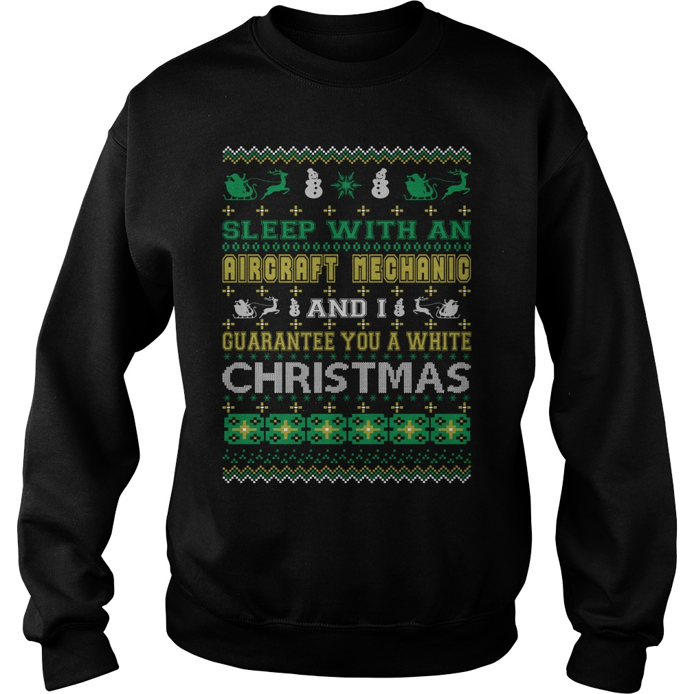 Sleep with an Aircraft Mechanic and I guarantee you a white christmas sweater