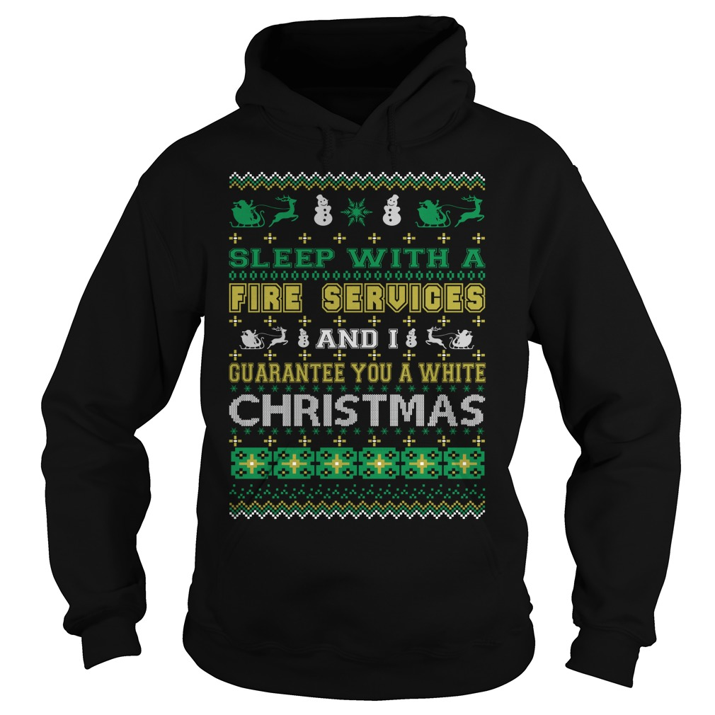 Sleep with a Fire Services and I guarantee you a white christmas Hoodie