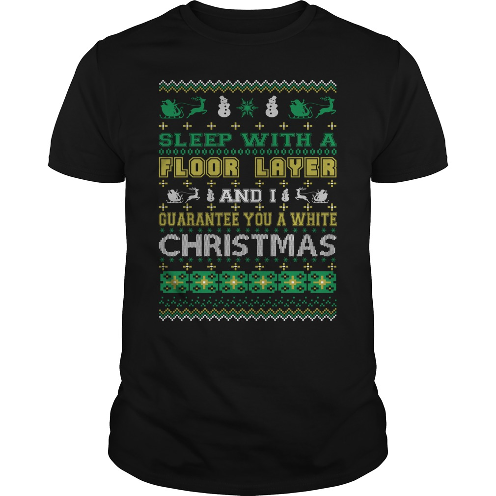 Sleep with a Floor Layer and I guarantee you a white christmas Guys shirt