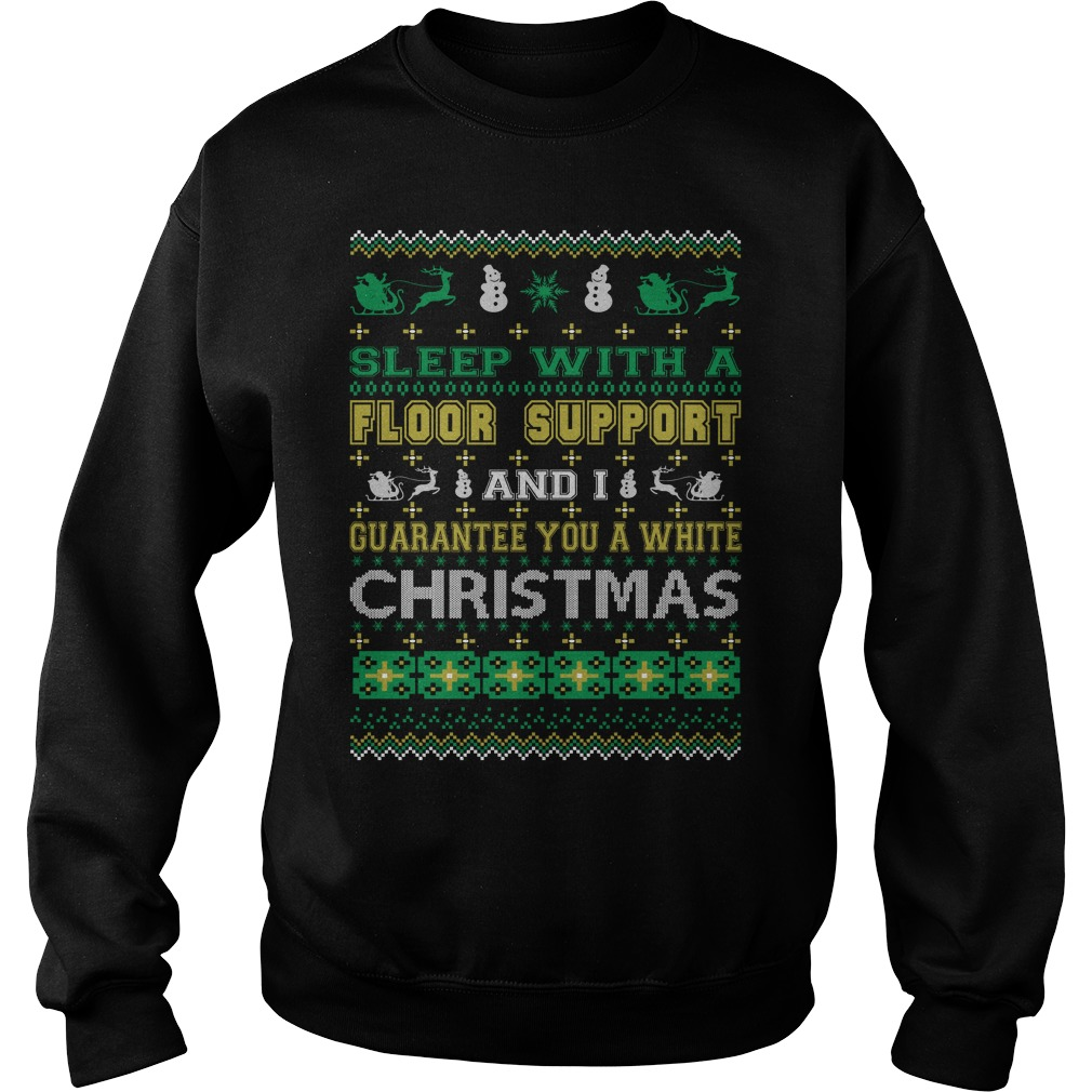 Sleep with a Floor Support and I guarantee you a white christmas sweater