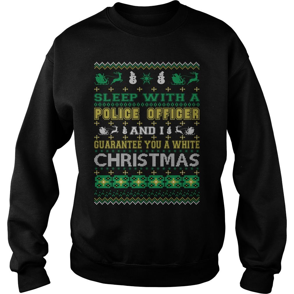 Sleep with a Police Officer and I guarantee you a white christmas sweater