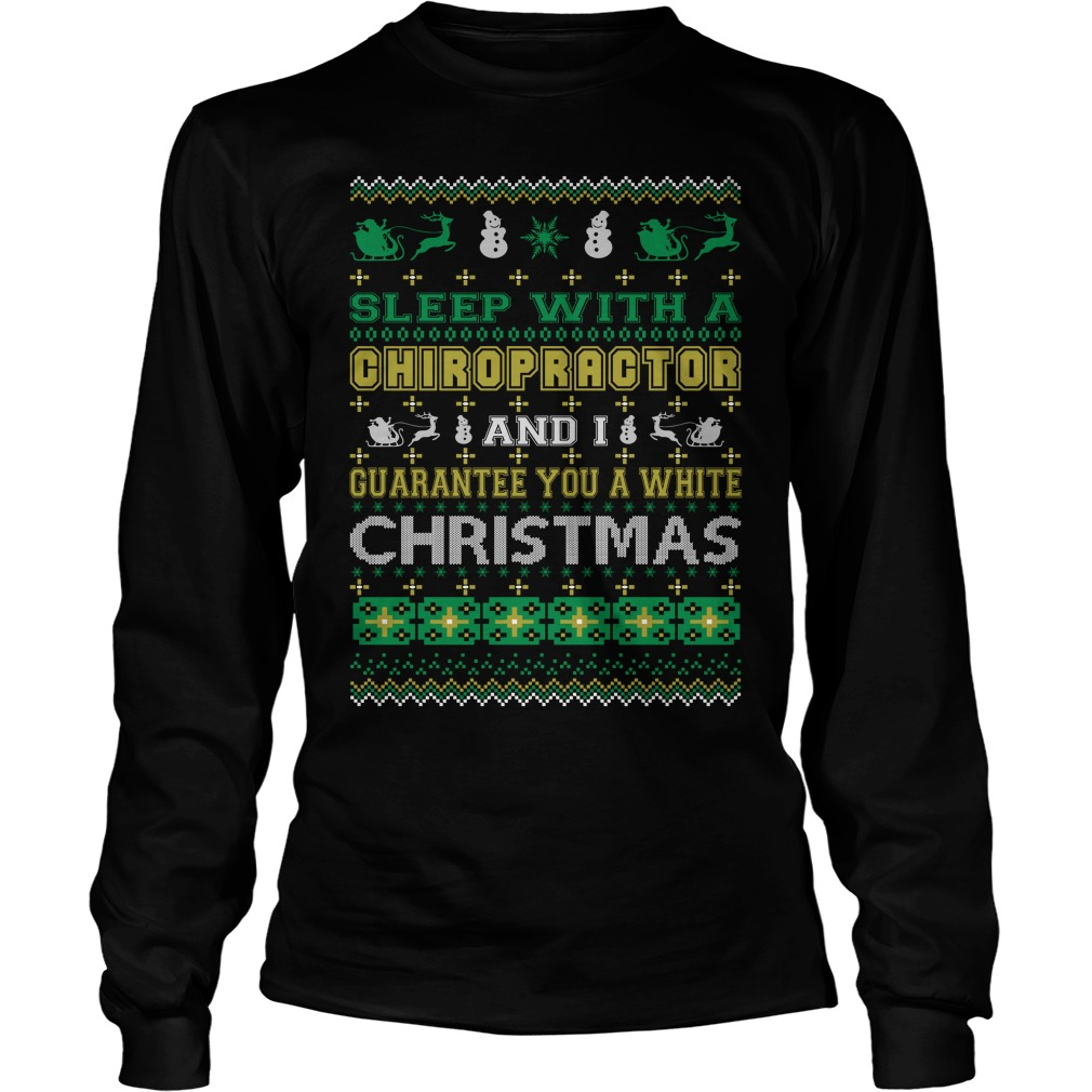 Sleep with a Chiropractor and I guarantee you a white christmas Longsleeve tee