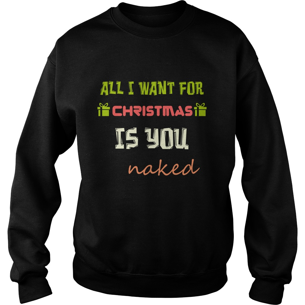 All I Want For Christmas is you naked sweater