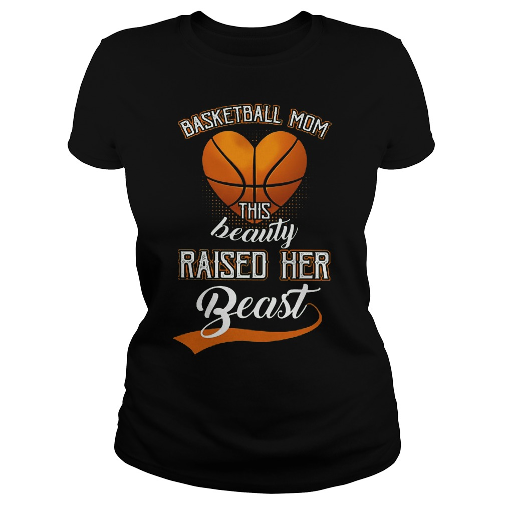 Basketball mom this beauty raise her beast Ladies tee