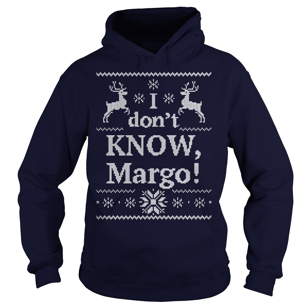 I don't know Margo ugly Christmas Hoodie