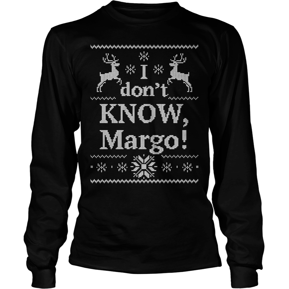 I don't know Margo ugly Christmas Longsleeve tee