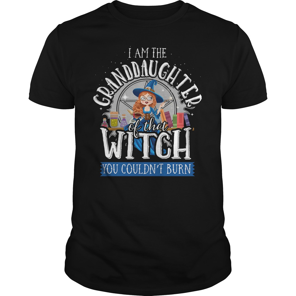 I am the granddaughter of the witches you didn't burn shirt