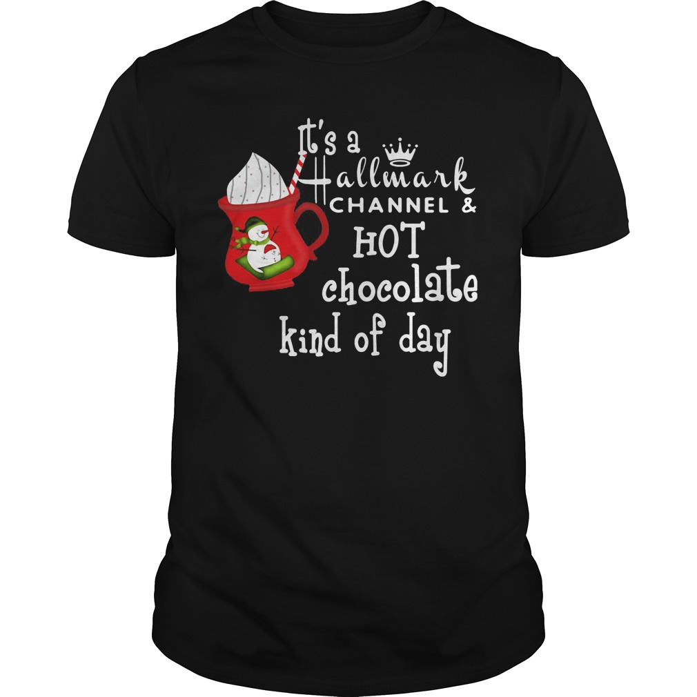It's a hallmark channel and hot chocolate kind of day Guys shirt