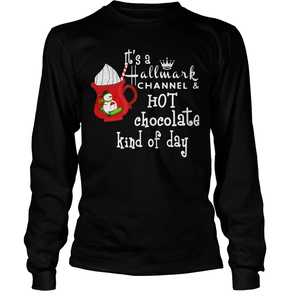 It's a hallmark channel and hot chocolate kind of day Longsleeve tee