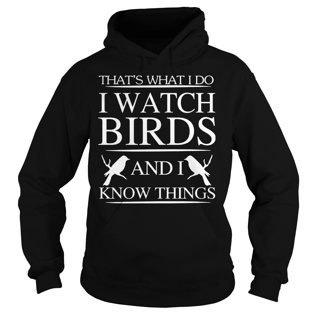 That's what I do I watch birds and I know things Hoodie